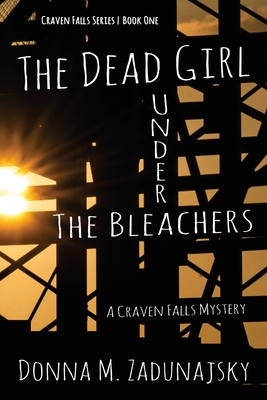 The Dead Girl Under the Bleachers by Donna M. Zadunajsky