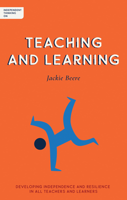 Independent Thinking on Teaching and Learning: Developing Independence and Resilience in All Teachers and Learners (Independent Thinking On... Series)