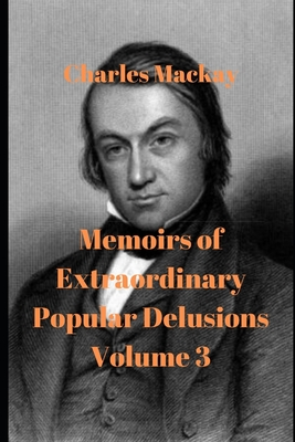 Memoirs of Extraordinary Popular Delusions — Volume 3