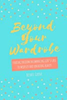 Beyond Your Wardrobe: Finding Freedom in Embracing God's Call to Modesty and Unfading Beauty