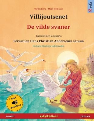 Villijoutsenet - De vilde svaner (suomi - tanska): Kaksikielinen lastenkirja perustuen Hans Christian Andersenin satuun, mukana ��nikirja ladattavaksi