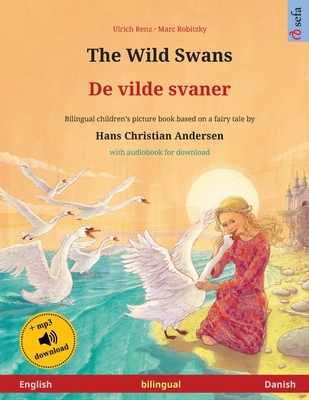 The Wild Swans - De vilde svaner (English - Danish): Bilingual children's book based on a fairy tale by Hans Christian Andersen, with audiobook for download