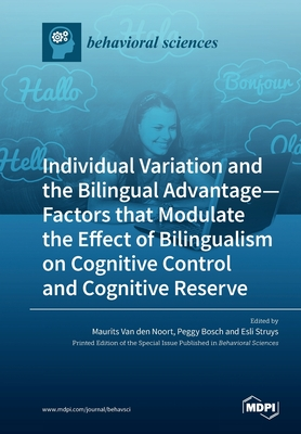 Individual Variation and the Bilingual Advantage - Factors that Modulate  the Effect of Bilingualism on Cognitive Control and Cognitive Reserve by  Maurits van den Noort