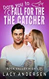 Dare You to Fall for the Catcher (Rock Valley High #3)