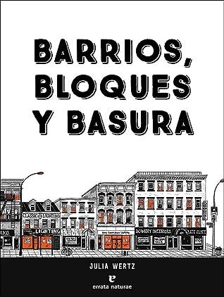 Barrios, bloques y basura: Una historia ilustrada y poco convencional de Nueva York