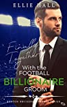 Finally Together with the Football Billionaire Groom (Sweet, Christian Football Bad Boy Romance Series Book 3)
