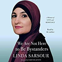 We Are Not Here to Be Bystanders: A Memoir of Love and Resistance