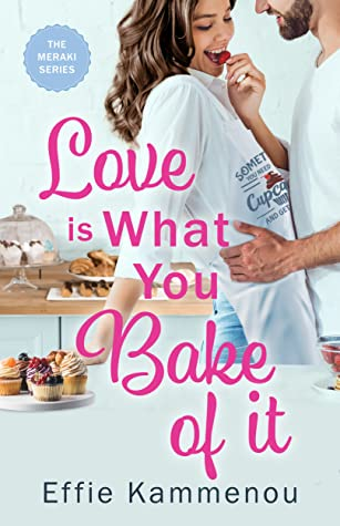 Love is What You Bake of it (Meraki, #1)