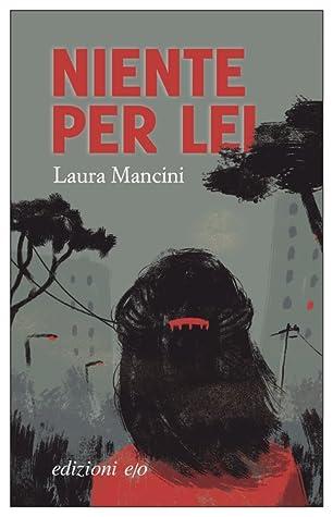 Niente per lei by Laura Mancini