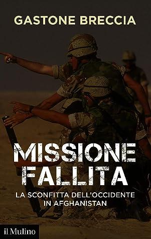 Missione fallita: La sconfitta dell'Occidente in Afghanistan (Contemporanea)
