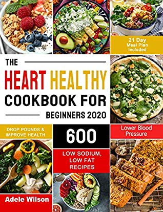 The Heart Healthy Cookbook for Beginners 2020 by Adele Wilson
