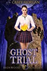 Ghost Trial (Ironwood Academy #3)