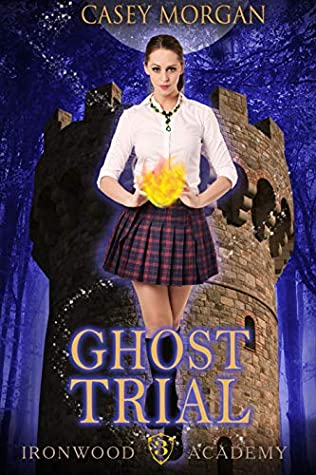 Ironwood Academy Book 3: Ghost Trial: Reverse Harem Urban Fantasy Romance