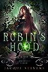Robin's Hood: A Tale of Sherwood Forest (HighTower Fairytales: Robin Hood, #1)