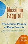 The Liminal Papacy of Pope Francis: Moving toward Global Catholicity (Catholicity in an Evolving Universe)