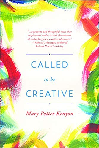 Called to Be Creative by Mary Potter Kenyon