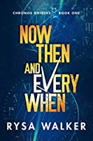 Now, Then, and Everywhen (Chronos Origins #1)