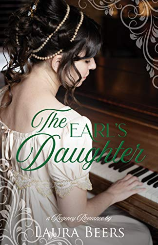 The Earl's Daughter  A Regency - Laura Beers