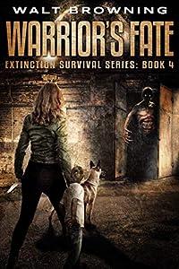 Warrior's Fate (Extinction Survival Book 4)