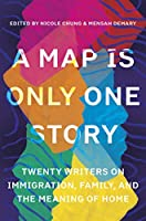 A Map Is Only One Story: Twenty Writers on Immigration, Family, and the Meaning of Home
