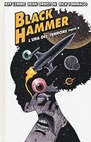 Black Hammer, Vol. 4: L'era del terrore - Parte II