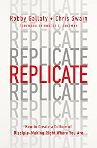 Replicate: How to Create a Culture of Disciple-Making Right Where You Are