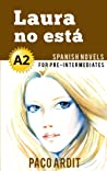 Spanish Novels: Laura no está (Spanish Novels for Pre Intermediates - A2)