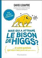 Mais qui a attrapé le bison de Higgs ? (Sciences)