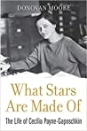 What Stars are Made of: The Life of Cecilia Payne-Gaposchkin