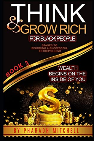 Think & Grow Rich for Black People Book 3: Wealth Begins on the Inside of YOU!