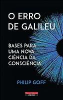 O Erro de Galileu – Bases para Uma Nova Ciência da Consciência