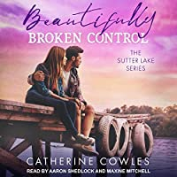Beautifully Broken Control (Sutter Lake, #4)