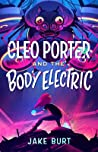 Cleo Porter and the Body Electric by Jake Burt