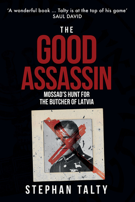 The Good Assassin: How a Mossad Agent and a Band of Survivors ...