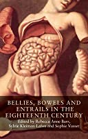 Bellies, Bowels and Entrails in the Eighteenth Century: Banning Them, Securing Us?