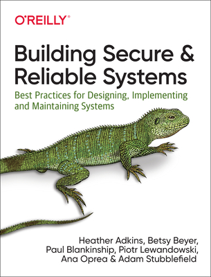 Book Cover - Book Review: Building Secure and Reliable Systems: Best Practices for Designing, Implementing, and Maintaining Systems