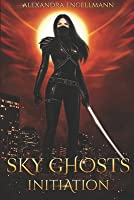 Sky Ghosts: Initiation: (Sky Ghosts Series Book 1)
