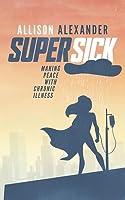 Super Sick: Making Peace with Chronic Illness
