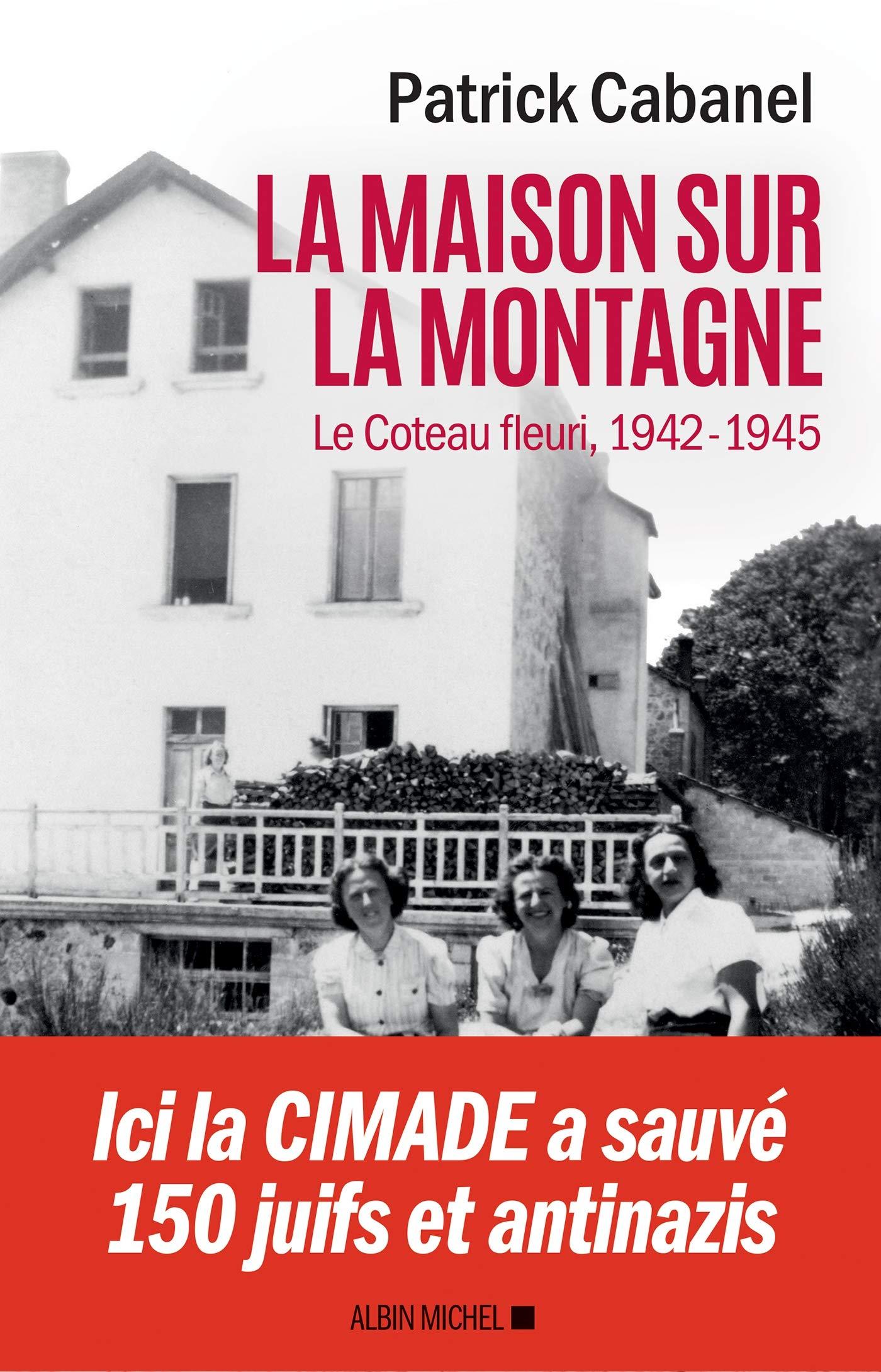 La Maison sur la montagne : Le Coteau-Fleuri 1942-1945 Patrick Cabanel