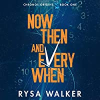 Now, Then, and Everywhen (Chronos Origins, #1)