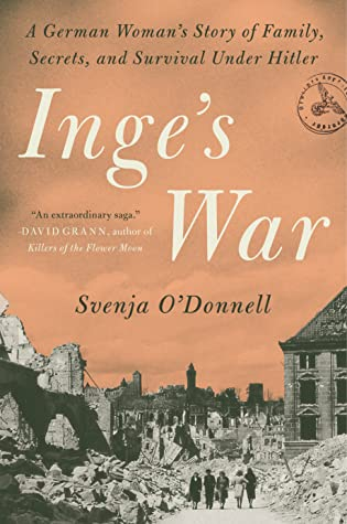 Inge's War: A German Woman's Story of Family, Secrets, and Survival Under Hitler