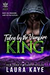 Taken by the Vampire King (Vampire Warrior Kings, #3)