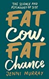 Fat Cow, Fat Chance: The science and psychology of size