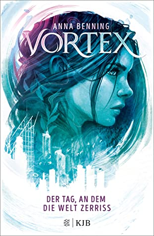 Bücherblog. Neuzugänge. Buchcover. Vortex - Der Tag, an dem die Welt zerriss (Band 1) von Anna Benning. Fantasy. Jugendbuch. KJB.