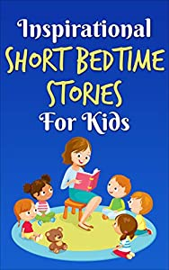 Short Bedtime Stories for Kids: Inspirational Stories