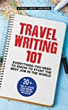 Travel Writing 101: Everything You Need To Know To Start The Best Job In The World: 30+ 'how to' lessons from professional travel writers and editors (Travel Write Earn Book 3)