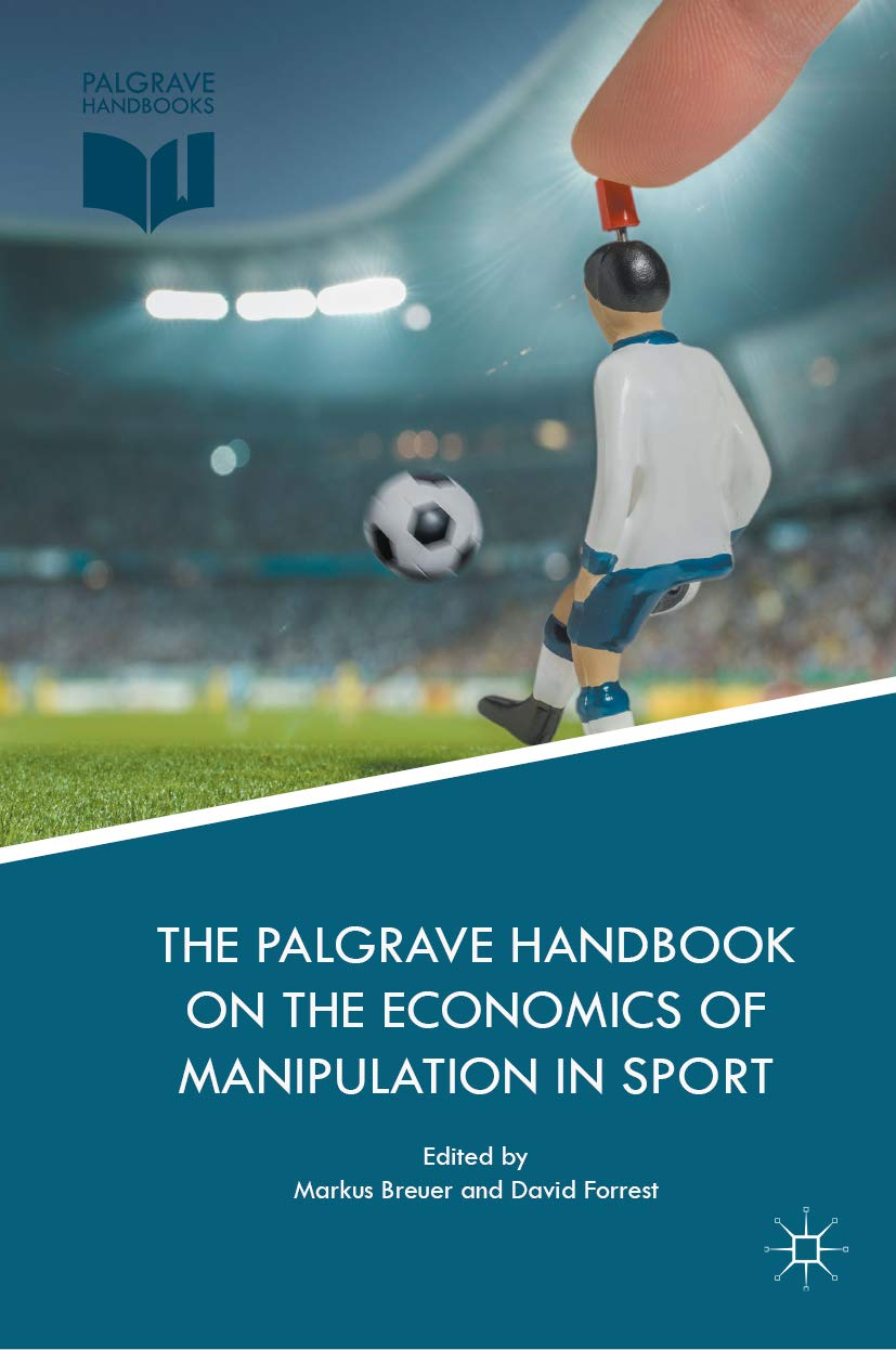 The Palgrave Handbook on the Economics of Manipulation in Sport