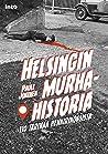Helsingin murhahistoria – 110 tarinaa henkirikoksista