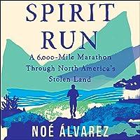 Spirit Run: A 6000-Mile Marathon Through North America's Stolen Land