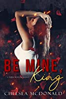 Be Mine, King (The Crown Duet, #1)